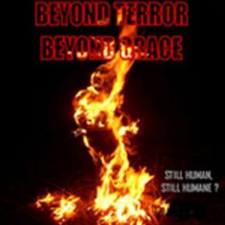 Beyond Terror Beyond Grace - Still Human, Still Humane?