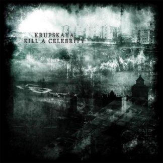 Krupskaya & Kill A Celebrity - Split CD