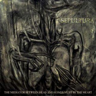 Sepultura - The Mediator Between Head And Hands Must Be The Heart (Digipak)