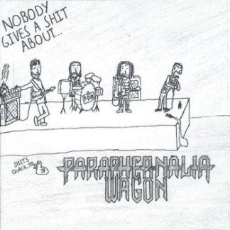Paraphernalia Wagon - Nobody Gives A Shit About Paraphernalia Wagon
